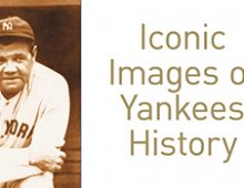 Iconic Images of Yankees History